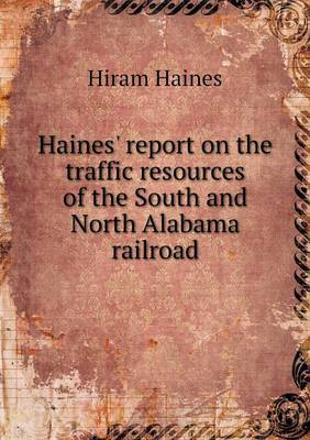 Haines' Report on the Traffic Resources of the South and North Alabama Railroad