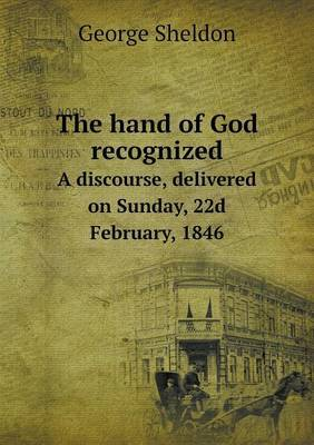 The Hand of God Recognized a Discourse, Delivered on Sunday, 22d February, 1846