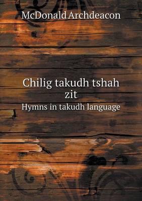 Chilig Takudh Tshah Zit Hymns in Takudh Language