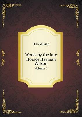 Works by the Late Horace Hayman Wilson Volume 1