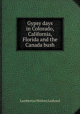 Gypsy Days in Colorado, California, Florida and the Canada Bush
