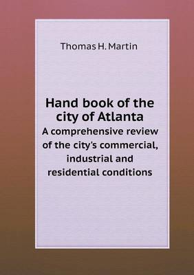 Hand Book of the City of Atlanta a Comprehensive Review of the City's Commercial, Industrial and Residential Conditions