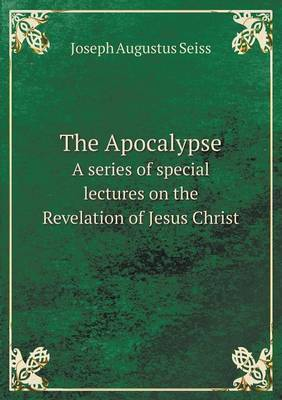 The Apocalypse a Series of Special Lectures on the Revelation of Jesus Christ