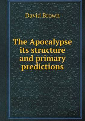The Apocalypse Its Structure and Primary Predictions