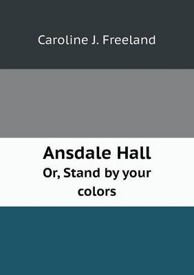 Ansdale Hall Or, Stand by Your Colors