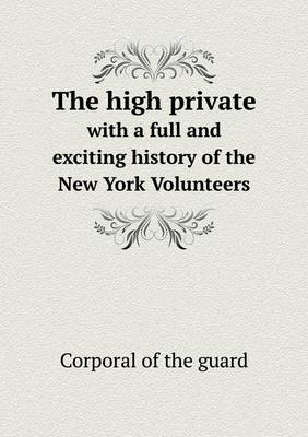 The High Private with a Full and Exciting History of the New York Volunteers