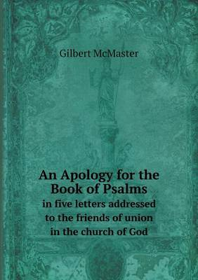 An Apology for the Book of Psalms in Five Letters Addressed to the Friends of Union in the Church of God