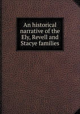 An Historical Narrative of the Ely, Revell and Stacye Families