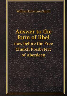 Answer to the Form of Libel Now Before the Free Church Presbytery of Aberdeen
