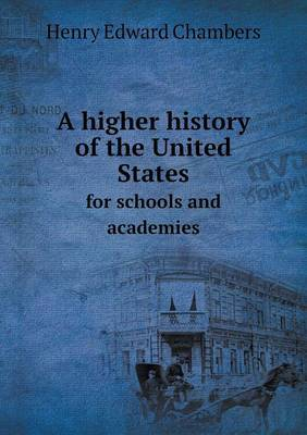 A Higher History of the United States for Schools and Academies