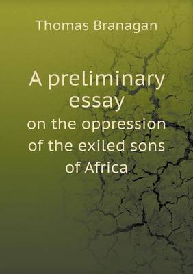 A Preliminary Essay on the Oppression of the Exiled Sons of Africa