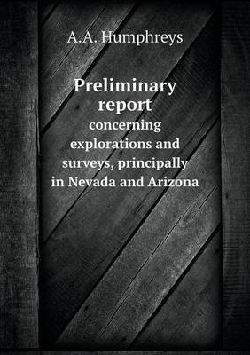 Preliminary Report Concerning Explorations and Surveys, Principally in Nevada and Arizona