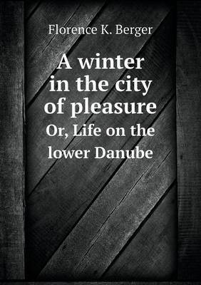 A Winter in the City of Pleasure Or, Life on the Lower Danube