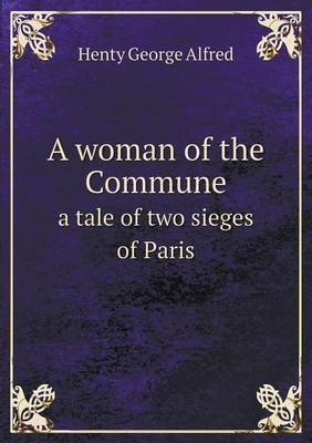 A Woman of the Commune a Tale of Two Sieges of Paris