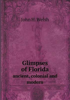 Glimpses of Florida Ancient, Colonial and Modern