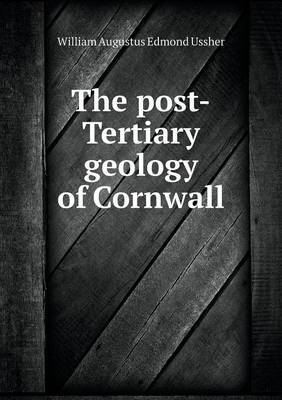The Post-Tertiary Geology of Cornwall
