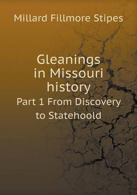Gleanings in Missouri History Part 1 from Discovery to Statehoold