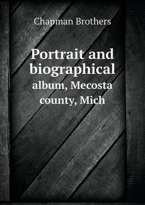 Portrait and Biographical Album, Mecosta County, Mich