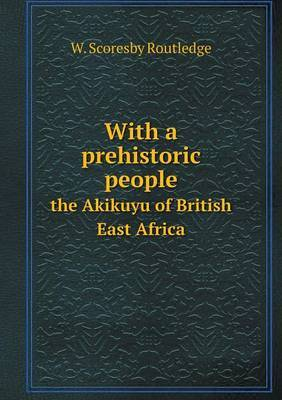 With a Prehistoric People the Akikuyu of British East Africa