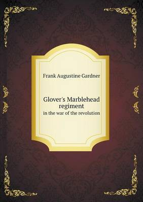 Glover's Marblehead Regiment in the War of the Revolution