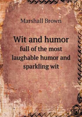 Wit and Humor Full of the Most Laughable Humor and Sparkling Wit