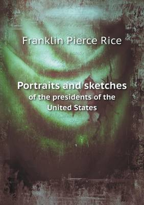 Portraits and Sketches of the Presidents of the United States