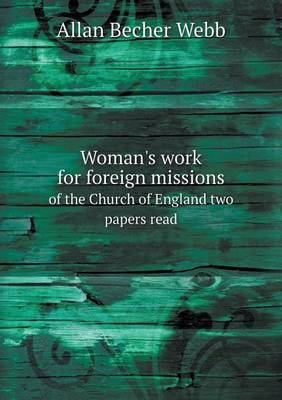 Woman's Work for Foreign Missions of the Church of England Two Papers Read
