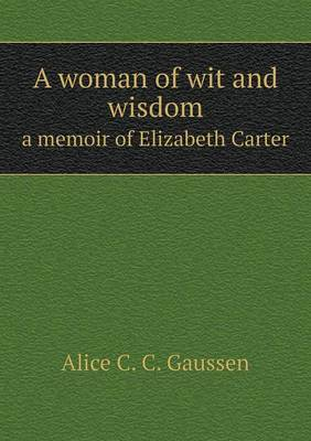 A Woman of Wit and Wisdom a Memoir of Elizabeth Carter