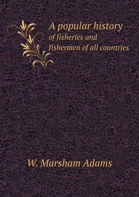 A Popular History of Fisheries and Fishermen of All Countries