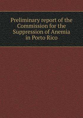 Preliminary Report of the Commission for the Suppression of Anemia in Porto Rico