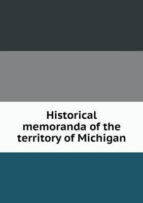 Historical Memoranda of the Territory of Michigan