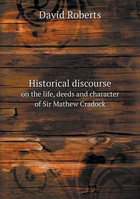 Historical Discourse on the Life, Deeds and Character of Sir Mathew Cradock