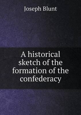A Historical Sketch of the Formation of the Confederacy