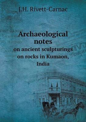 Archaeological Notes on Ancient Sculpturings on Rocks in Kumaon, India