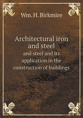 Architectural Iron and Steel and Steel and Its Application in the Construction of Buildings