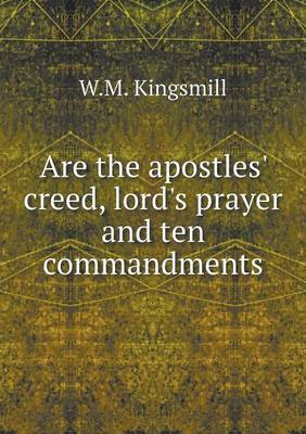 Are the Apostles' Creed, Lord's Prayer and Ten Commandments