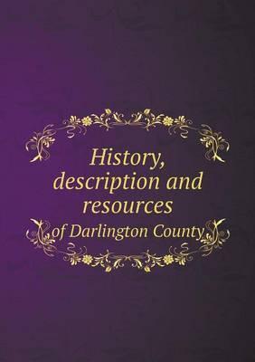History, Description and Resources of Darlington County