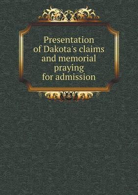 Presentation of Dakota's Claims and Memorial Praying for Admission