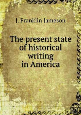 The Present State of Historical Writing in America