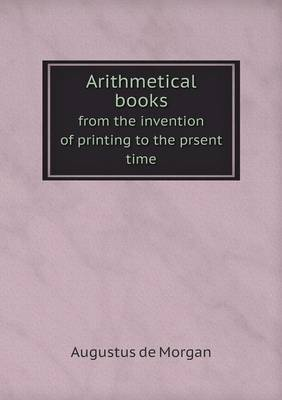 Arithmetical Books from the Invention of Printing to the Prsent Time