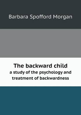 The Backward Child a Study of the Psychology and Treatment of Backwardness