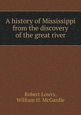 A History of Mississippi from the Discovery of the Great River