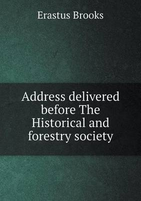 Address Delivered Before the Historical and Forestry Society
