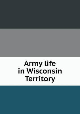 Army Life in Wisconsin Territory