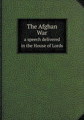 The Afghan War a Speech Delivered in the House of Lords