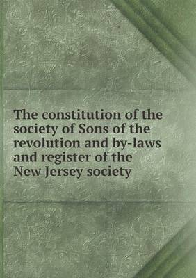 The Constitution of the Society of Sons of the Revolution and By-Laws and Register of the New Jersey Society