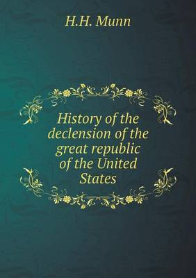 History of the Declension of the Great Republic of the United States
