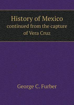 History of Mexico Continued from the Capture of Vera Cruz
