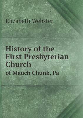 History of the First Presbyterian Church of Mauch Chunk, Pa