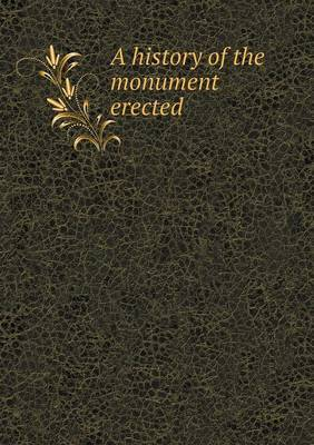 A History of the Monument Erected